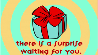 transcript: There is a surprise waiting for you (click)