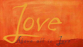 transcript: Above all is Love