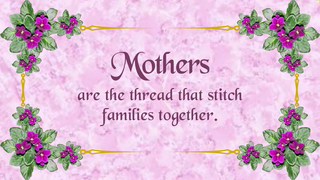 transcript: A Mother is not a person to lean on, but a person to make leaning unnecessary. 
