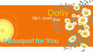 transcript: A bouquet for you Daisy Life's simple joys Happy Birthday