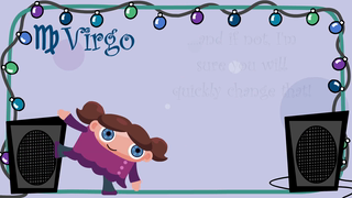 transcript: Virgos are renowned perfectionists, so no doubt your Birthday will be perfect. ...and if not, I'm sure you will quickly change that! Virgos make fantastic friends... because in a crisis, they can have the situation in control, in a second. Virgos can find it hard to relax... ...but that's okay because birthdays are not a time to relax,  but to Party! Happy, Happy Birthday!