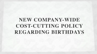transcript: New Company-wide cost cutting policy regarding Birthdays