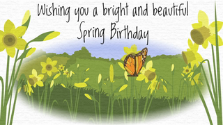 transcript: New born lambs and Daffodils are all a sign of Spring. So much joy and happiness, this season has to bring. Song birds fly and April showers fill the sky with sound. And the land is filled with color as it blossoms all around. Wishing you a bright and beautiful Spring Birthday