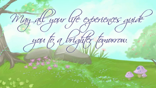 transcript: May all your life experiences guide you to a brighter tomorrow.