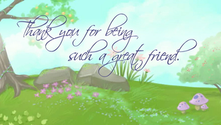 transcript: Your friendship fills my world with color. Thank you for being such a great friend.