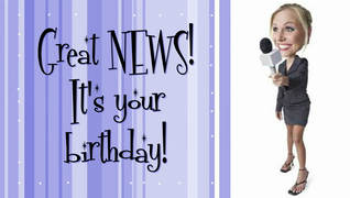 transcript: Voice:  Stay tuned for great breaking news! one, two, one...rolling...  Text:  Great news! It's your birthday! Time to party! You kicked another year in the butt! And kept your cool! Happy Birthday to a stellar business partner!  Voice:  Oh Yeah...!