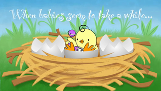 transcript: When babies seem to take a while...